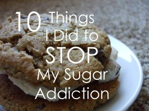 10 Things I Did to Stop My Sugar  Addiction